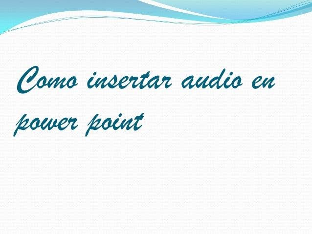 Como insertar audio enpower point