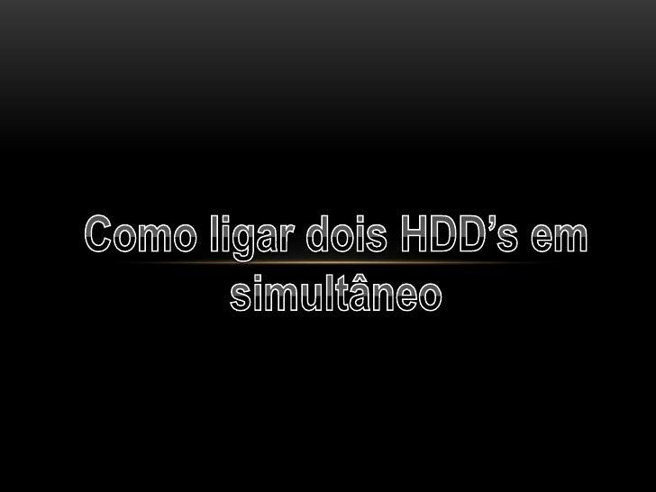 Como ligar dois HDD's em simultâneo<br />
