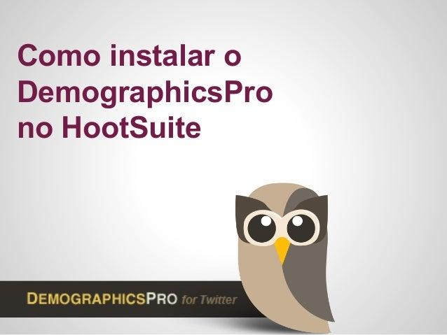 Como instalar o DemographicsPro no HootSuite