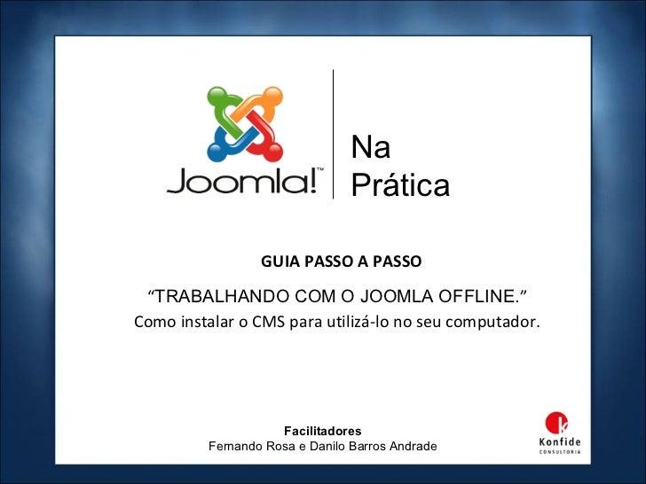 """Na                               Prática                 GUIA PASSO A PASSO """"TRABALHANDO COM O JOOMLA OFFLINE.""""Como instal..."""
