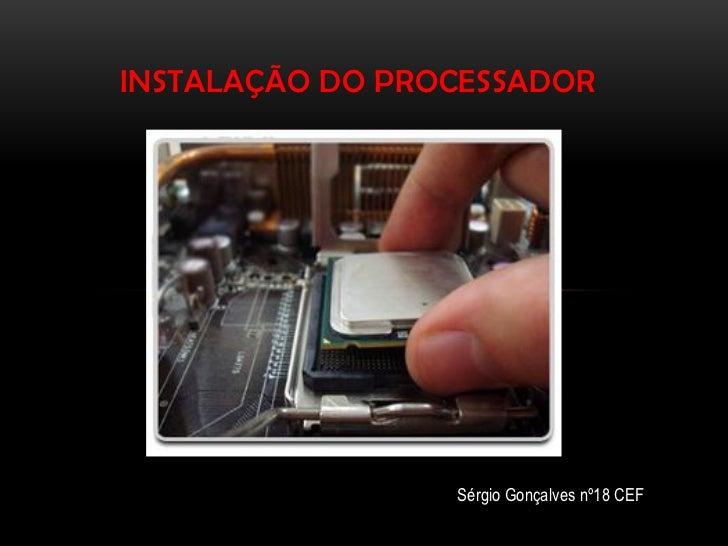 INSTALAÇÃO DO PROCESSADOR                 Sérgio Gonçalves nº18 CEF