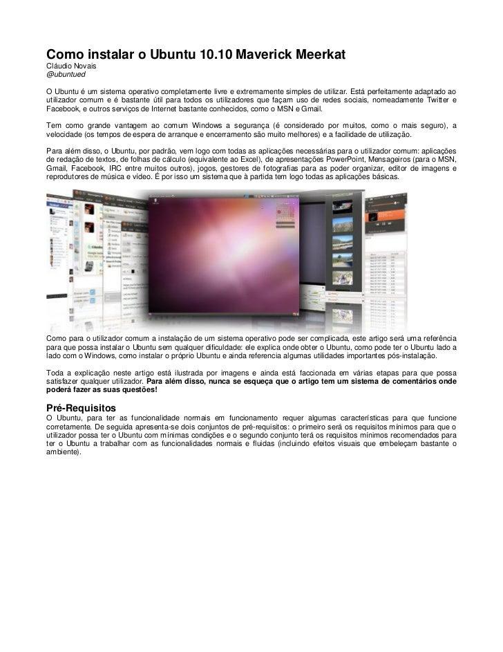Como instalar o Ubuntu 10.10 Maverick MeerkatCláudio Novais@ubuntuedO Ubuntu é um sistema operativo completamente livre e ...