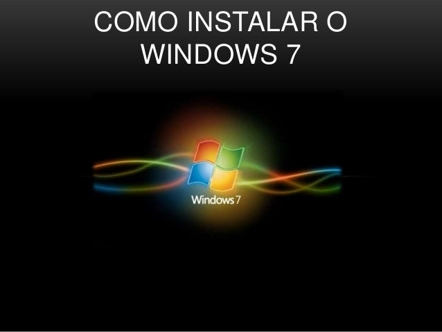 COMO INSTALAR O  WINDOWS 7
