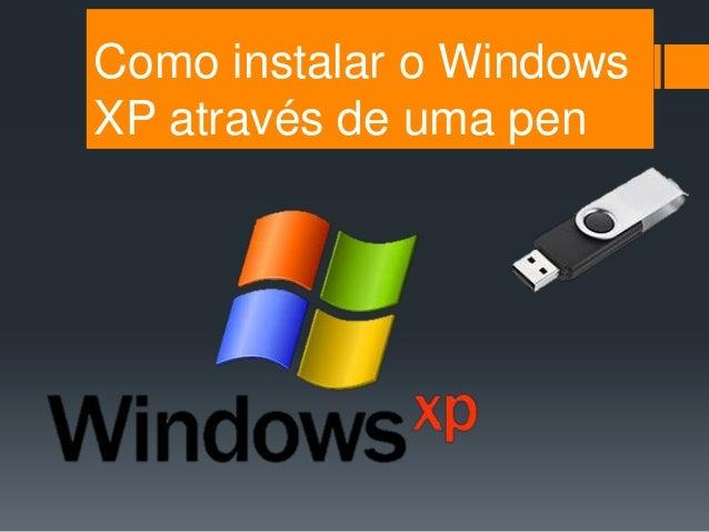 Como instalar o WindowsXP através de uma pen