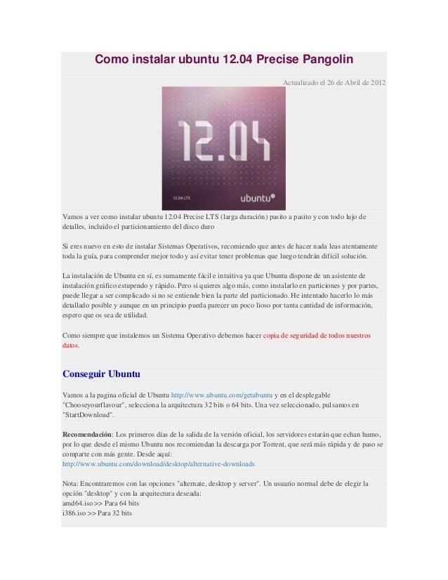 Como instalar ubuntu 12.04 Precise Pangolin Actualizado el 26 de Abril de 2012  Vamos a ver como instalar ubuntu 12.04 Pre...