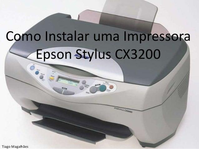 Como Instalar uma Impressora    Epson Stylus CX3200Tiago Magalhães