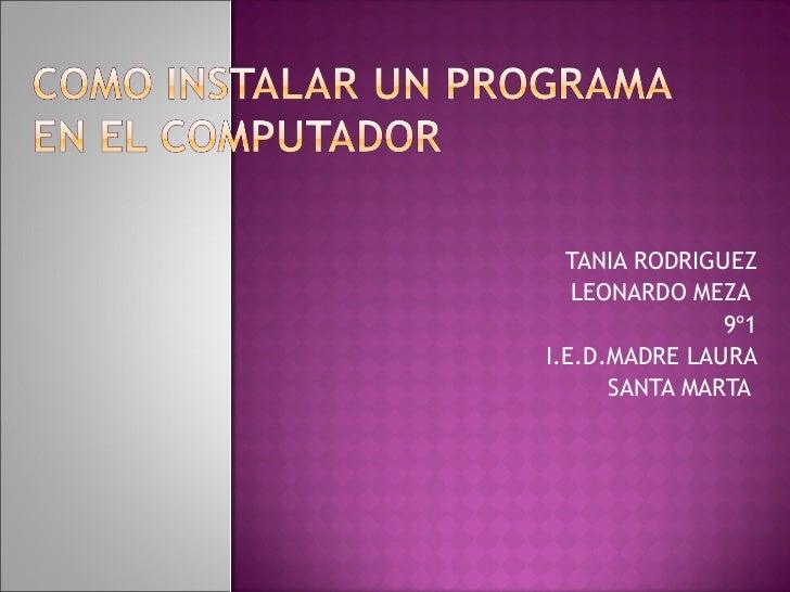 TANIA RODRIGUEZ LEONARDO MEZA  9º1 I.E.D.MADRE LAURA SANTA MARTA