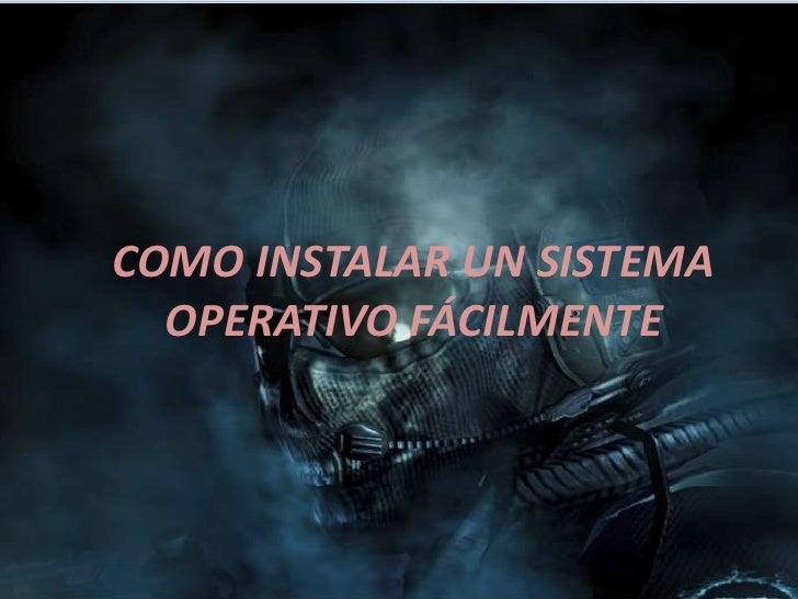 COMO INSTALAR UN SISTEMA OPERATIVO FÁCILMENTE<br />