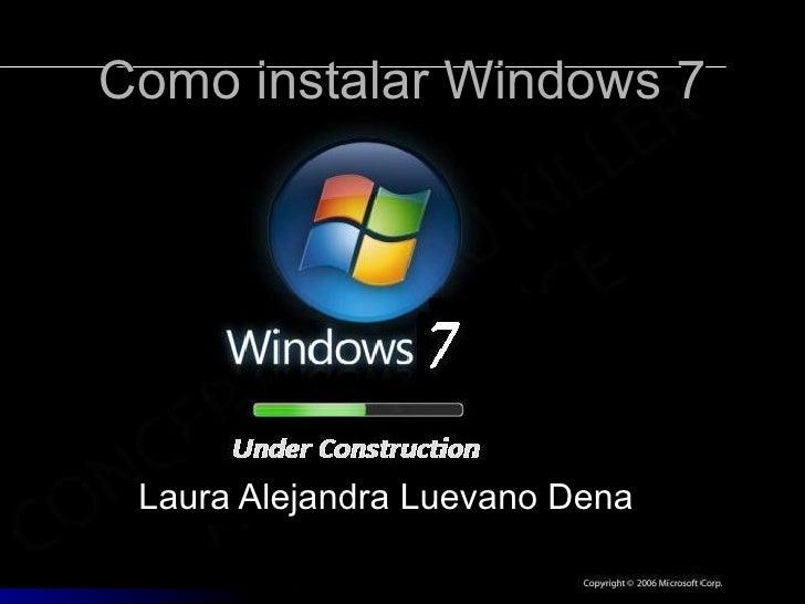 Como instalar Windows 7 Laura Alejandra Luevano Dena