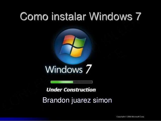 Como instalar Windows 7 Brandon juarez simon