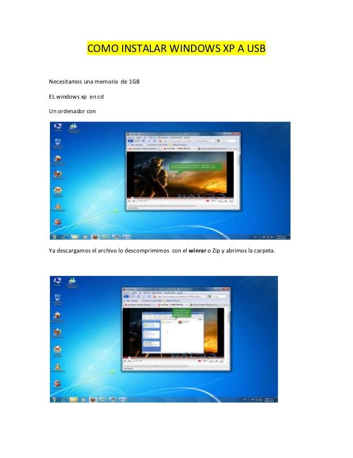 COMO INSTALAR WINDOWS XP A USB<br />Necesitamos una memoria  de 1GB<br />EL windows xp  en cd<br />Un ordenador con <br />...