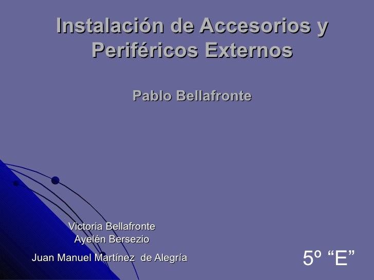Instalación de Accesorios y        Periféricos Externos                     Pablo Bellafronte       Victoria Bellafronte  ...