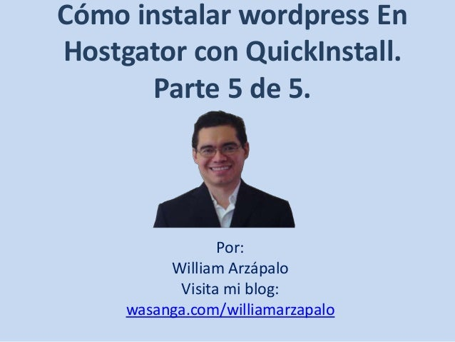 Cómo instalar wordpress En Hostgator con QuickInstall. Parte 5 de 5.  Por: William Arzápalo Visita mi blog: wasanga.com/wi...