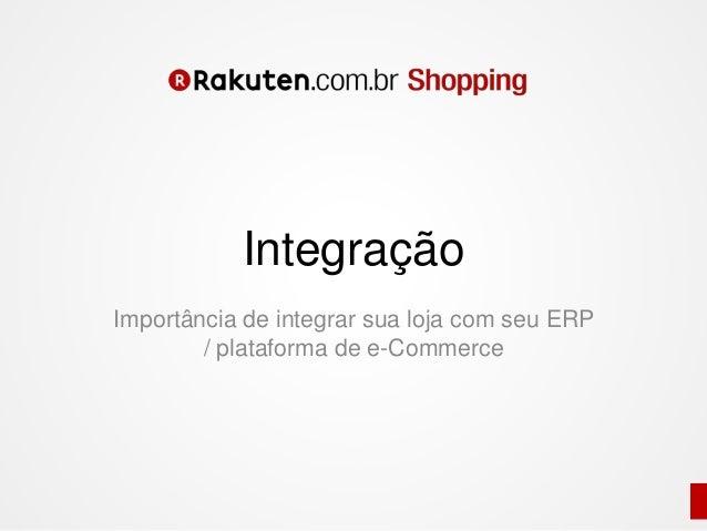 Importância de integrar sua loja com seu ERP / plataforma de e-Commerce Integração