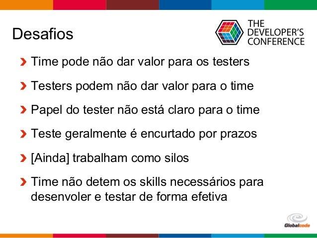 Globalcode  –  Open4education Desafios  Time pode não dar valor para os testers  Testers podem não dar valor para o ...