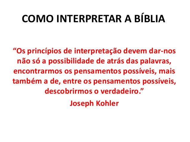 """COMO INTERPRETAR A BÍBLIA """"Os princípios de interpretação devem dar-nos não só a possibilidade de atrás das palavras, enco..."""