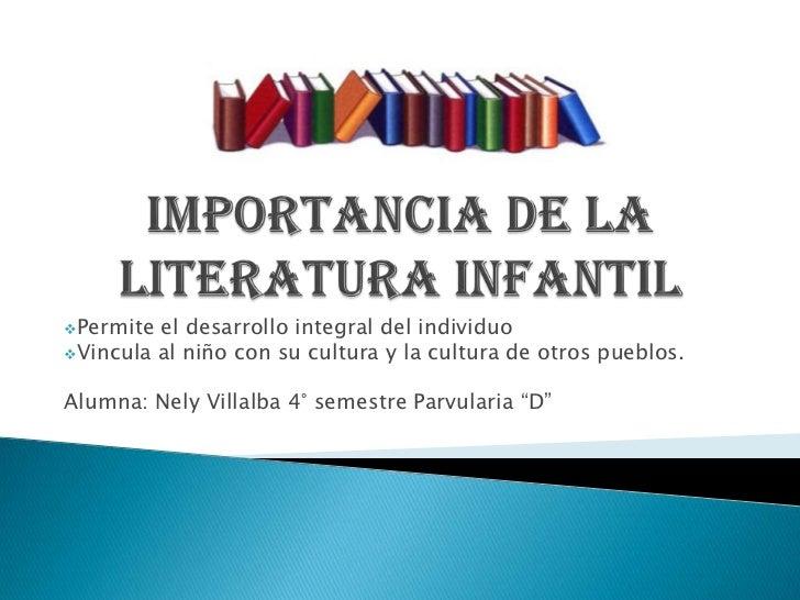 Importancia de la literatura infantil <br /><ul><li>Permite el desarrollo integral del individuo