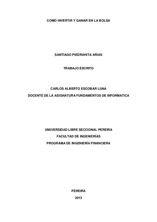 COMO INVERTIR Y GANAR EN LA BOLSA             SANTIAGO PIEDRAHITA ARIAS                 TRABAJO ESCRITO           CARLOS A...