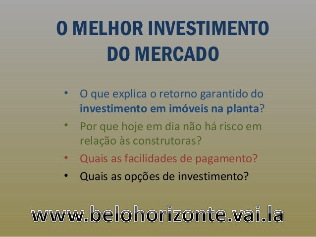 O MELHOR INVESTIMENTO DO MERCADO • O que explica o retorno garantido do investimento em imóveis na planta? • Por que hoje ...