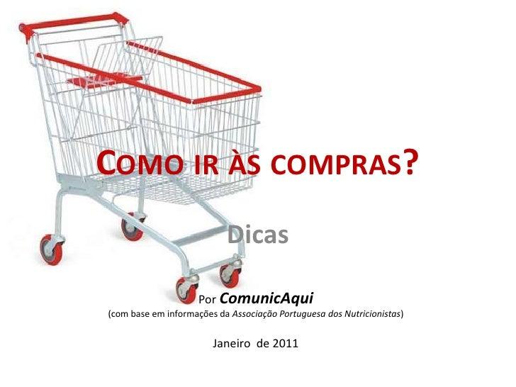 Como ir às compras?<br />Dicas<br />PorComunicAqui<br />(com base em informações da Associação Portuguesa dos Nutricionist...