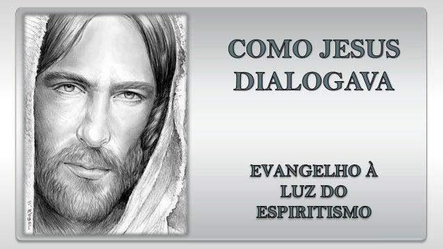 Jesus sabia valorizar a palavra comoinstrumento divino de comunicação. Seusdiálogos com o povo sempre resultavam em umensi...