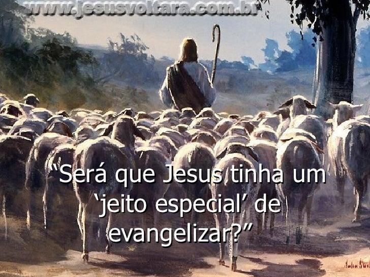 """"""" Será que Jesus tinha um 'jeito especial' de evangelizar?"""""""
