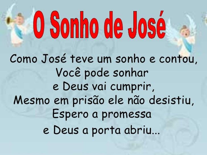 Como José teve um sonho e contou, Você pode sonhar  e Deus vai cumprir, Mesmo em prisão ele não desistiu, Espero a promess...