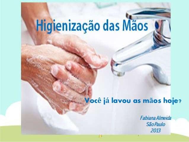 Você já lavou as mãos hoje?