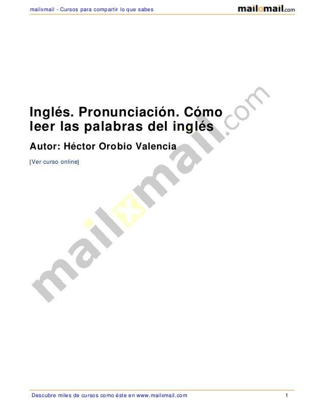 Inglés. Pronunciación. Cómo leer las palabras del inglés Autor: Héctor Orobio Valencia [Ver curso online] Descubre miles d...