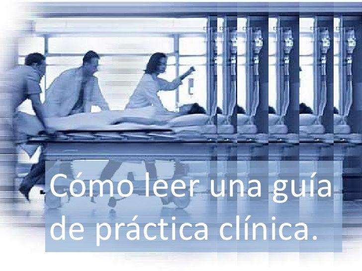 Cómo leer una guía de práctica clínica.<br />