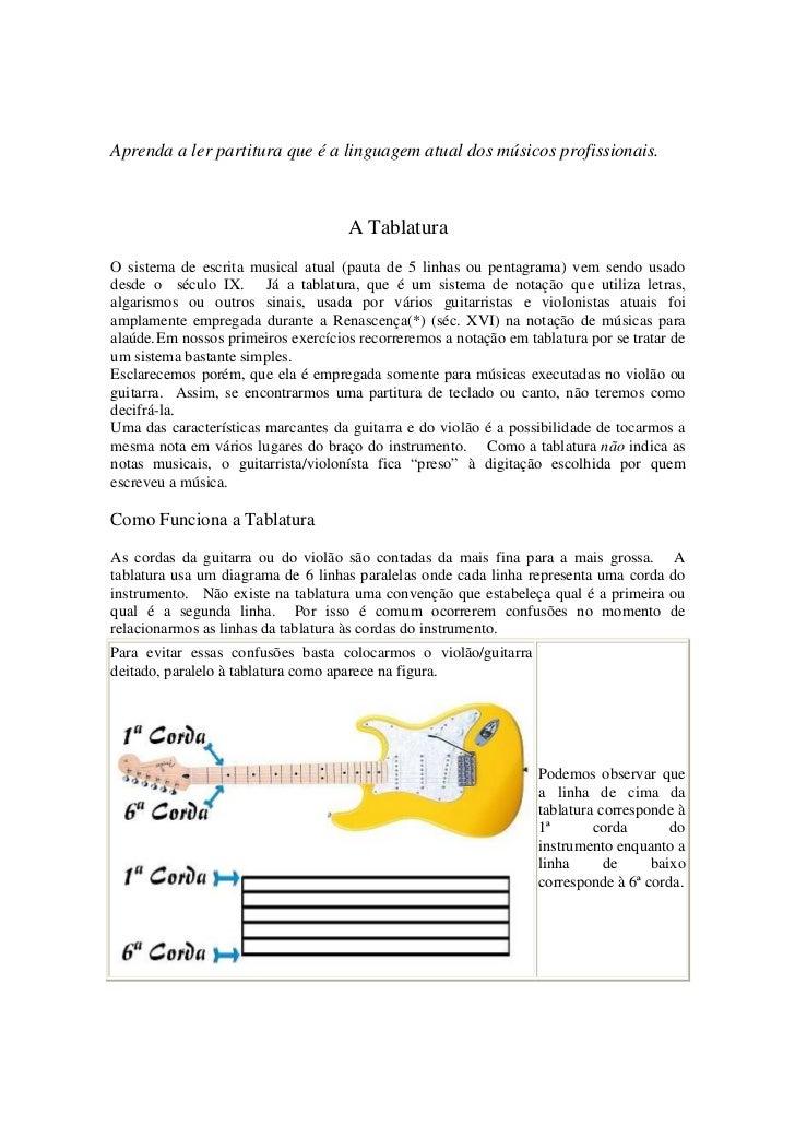 Aprenda a ler partitura que é a linguagem atual dos músicos profissionais.                                     A Tablatura...