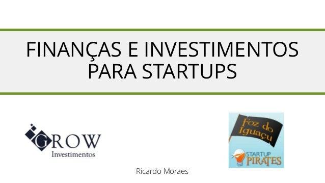 FINANÇAS E INVESTIMENTOS PARA STARTUPS  Ricardo Moraes