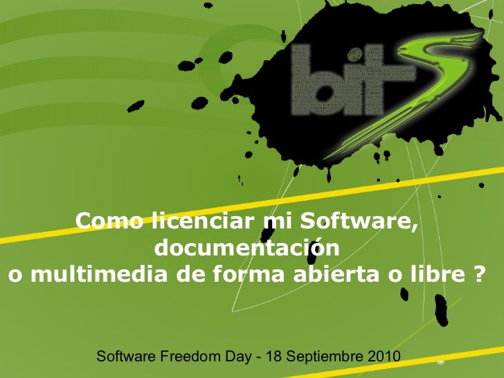 Como licenciar mi Software,           documentacióno multimedia de forma abierta o libre ?       Software Freedom Day - 18...