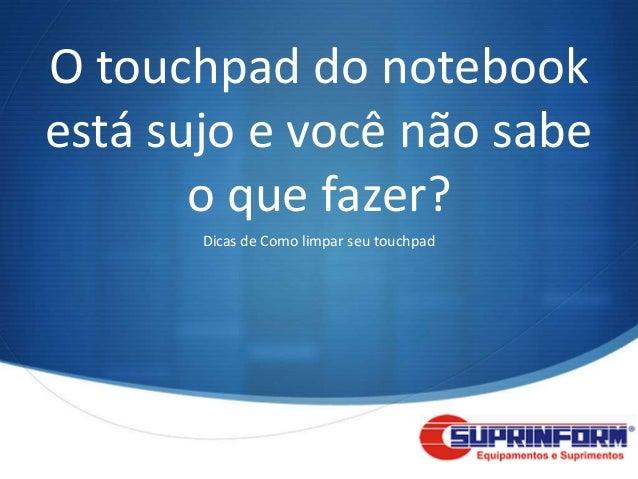 O touchpad do notebookestá sujo e você não sabe       o que fazer?       Dicas de Como limpar seu touchpad                ...