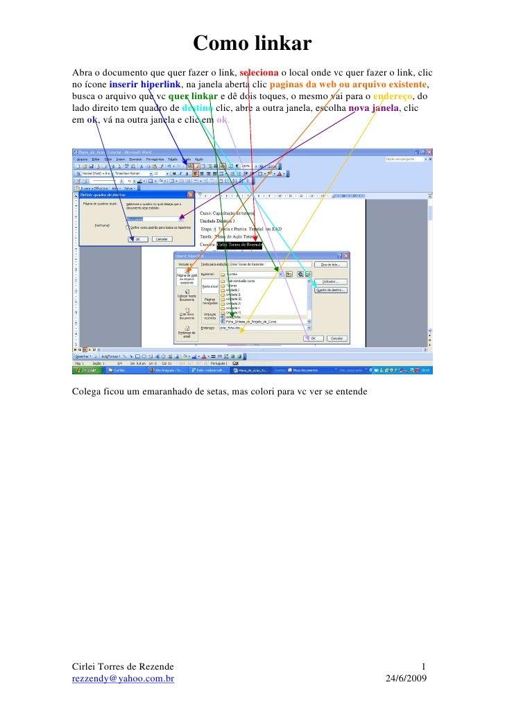 Como linkar Abra o documento que quer fazer o link, seleciona o local onde vc quer fazer o link, clic no ícone inserir hip...