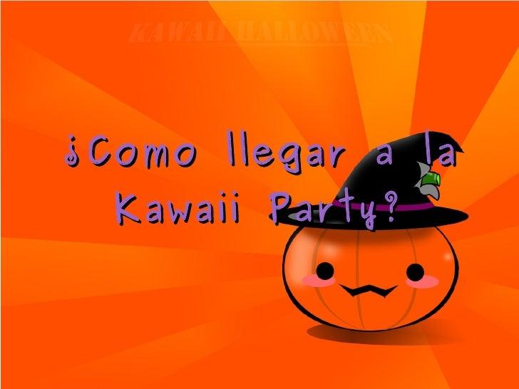 ¿Como llegar a la Kawaii Party?