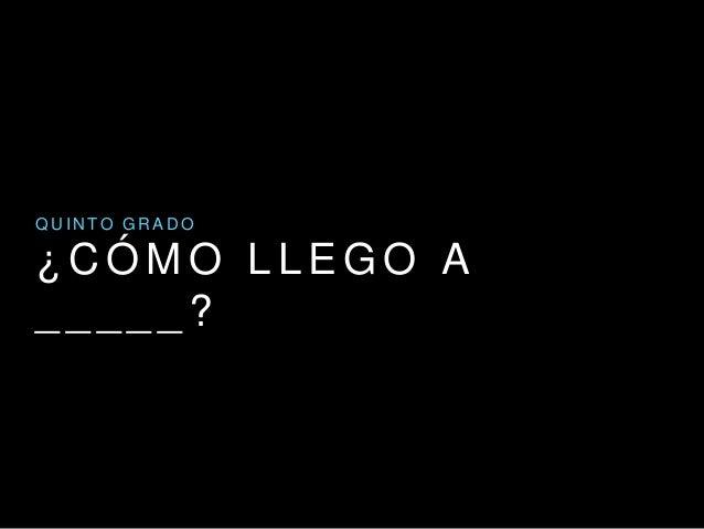 ¿ C Ó M O L L E G O A _ _ _ _ _ ? Q U I N T O G R A D O