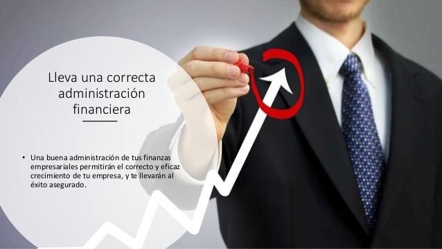 Lleva una correcta administración financiera • Una buena administración de tus finanzas empresariales permitirán el correc...