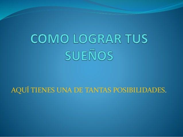 AQUÍ TIENES UNA DE TANTAS POSIBILIDADES.