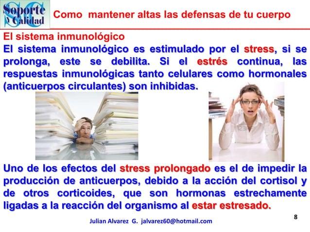 Como mantener altas las defensas de tu cuerpoEl sistema inmunológicoEl sistema inmunológico es estimulado por el stress, s...