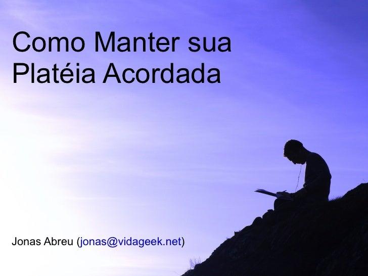 Como Manter sua Platéia Acordada Jonas Abreu ( [email_address] )