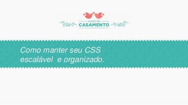 Como manter seu CSS escalável e organizado.