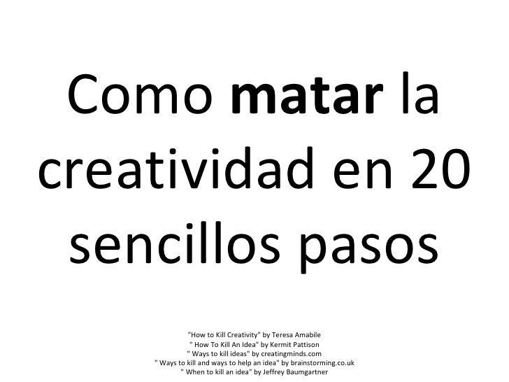 "Como  matar  la creatividad en 20 sencillos pasos ""How to Kill Creativity"" by Teresa Amabile ""  How To Kill..."