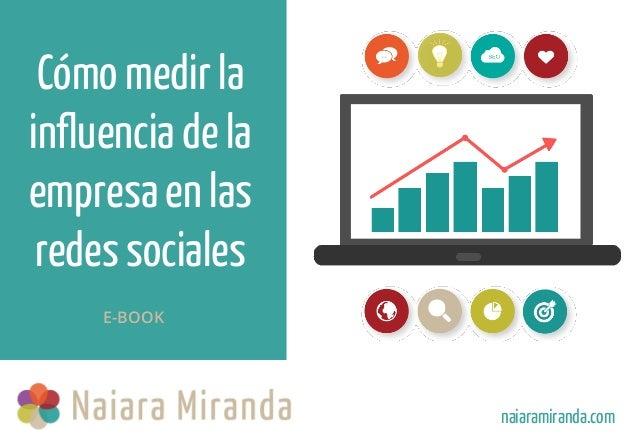 Cómo medir la influenciade la empresaen las redes sociales naiaramiranda.com E-BOOK