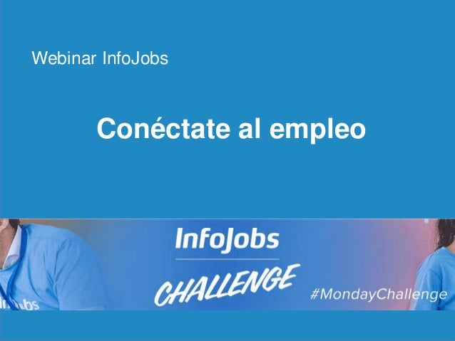 1 Conéctate al empleo Webinar InfoJobs