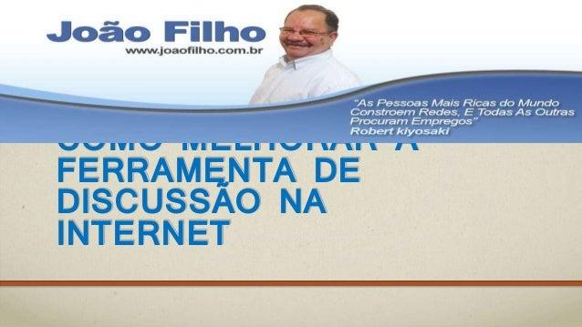 COMO MELHORAR A FERRAMENTA DE DISCUSSÃO NA INTERNET