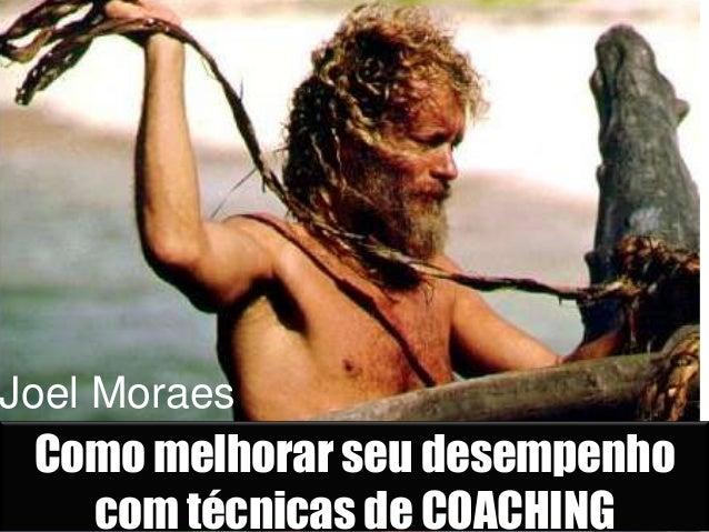 Como melhorar seu desempenho com técnicas de COACHING Joel Moraes