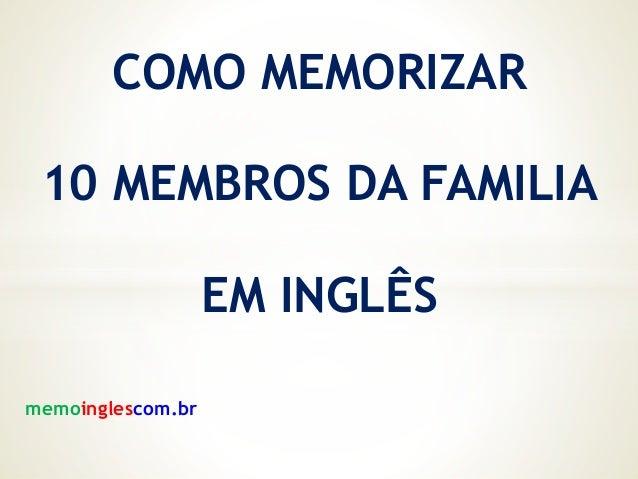 COMO MEMORIZAR 10 MEMBROS DA FAMILIA EM INGLÊS memoinglescom.br