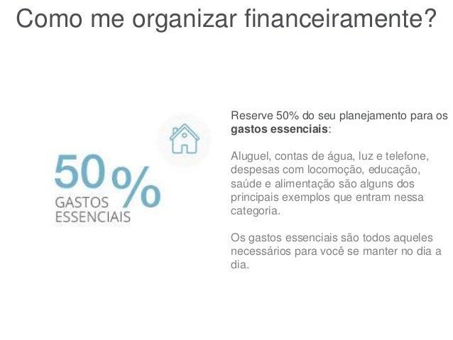 Como me organizar financeiramente? Reserve 50% do seu planejamento para os gastos essenciais: Aluguel, contas de água, luz...