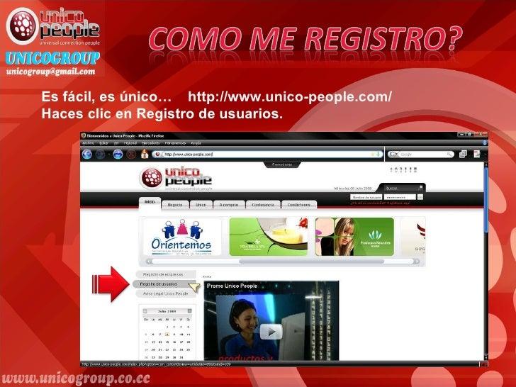 Es fácil, es único…  http://www.unico-people.com/   Haces clic en Registro de usuarios.